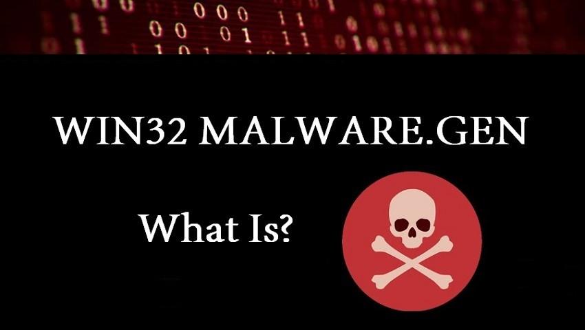 What Is Win32 Malware.Gen?