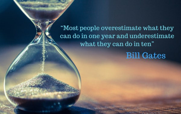 """Most people overestimate what they can do in one year and underestimate what they can do in ten"" ― Bill Gates"