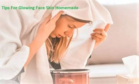 Get Tips For Glowing Skin Homemade | Face Steaming 2021