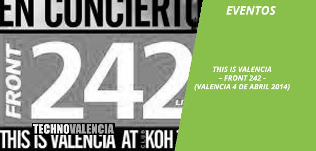 eventos_this_is_valencia_-_front_242_(valencia_4_de_abril_2014)