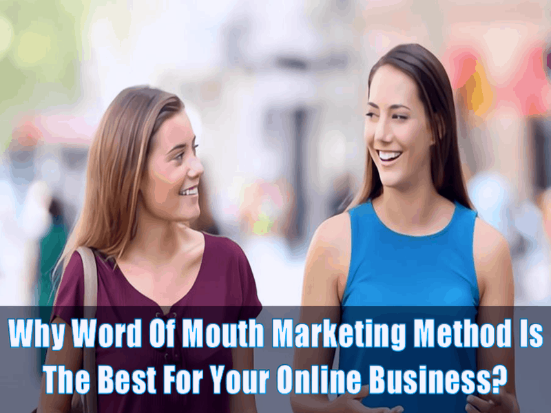 Why Word Of Mouth Marketing Method Is The Best For Your Online Business
