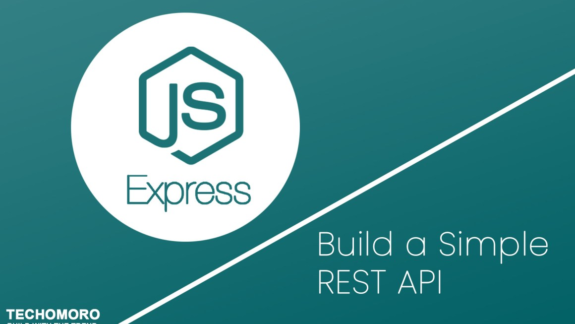 How to Build a Simple REST API with Node/Express - Techomoro