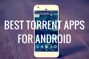 Best Torrent Apps for Android, best torrent sites for android apps, best torrent site for android apps