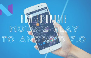 How to Manually Update Moto Z Play to Android 7.0 Nougat