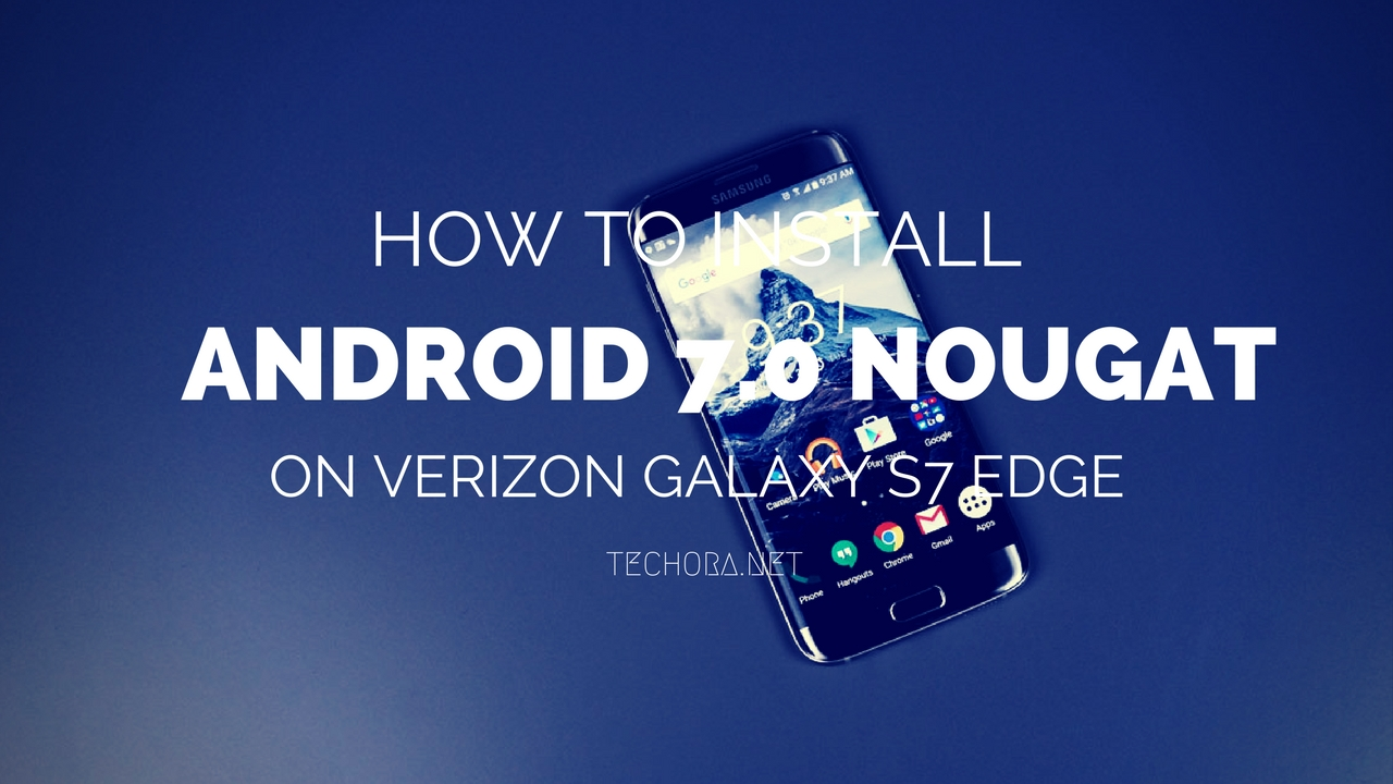 How to Install Android 7 0 Nougat on Verizon Samsung Galaxy S7 Edge