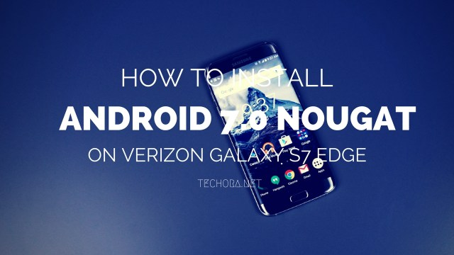 How to Install Android 7.0 Nougat on Verizon Samsung Galaxy S7 Edge