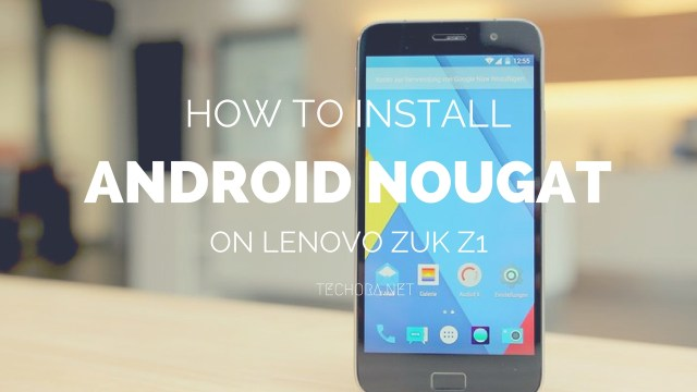 How to Update Lenovo ZUK Z1 to Android 7.1.1 via LineageOS 14.1