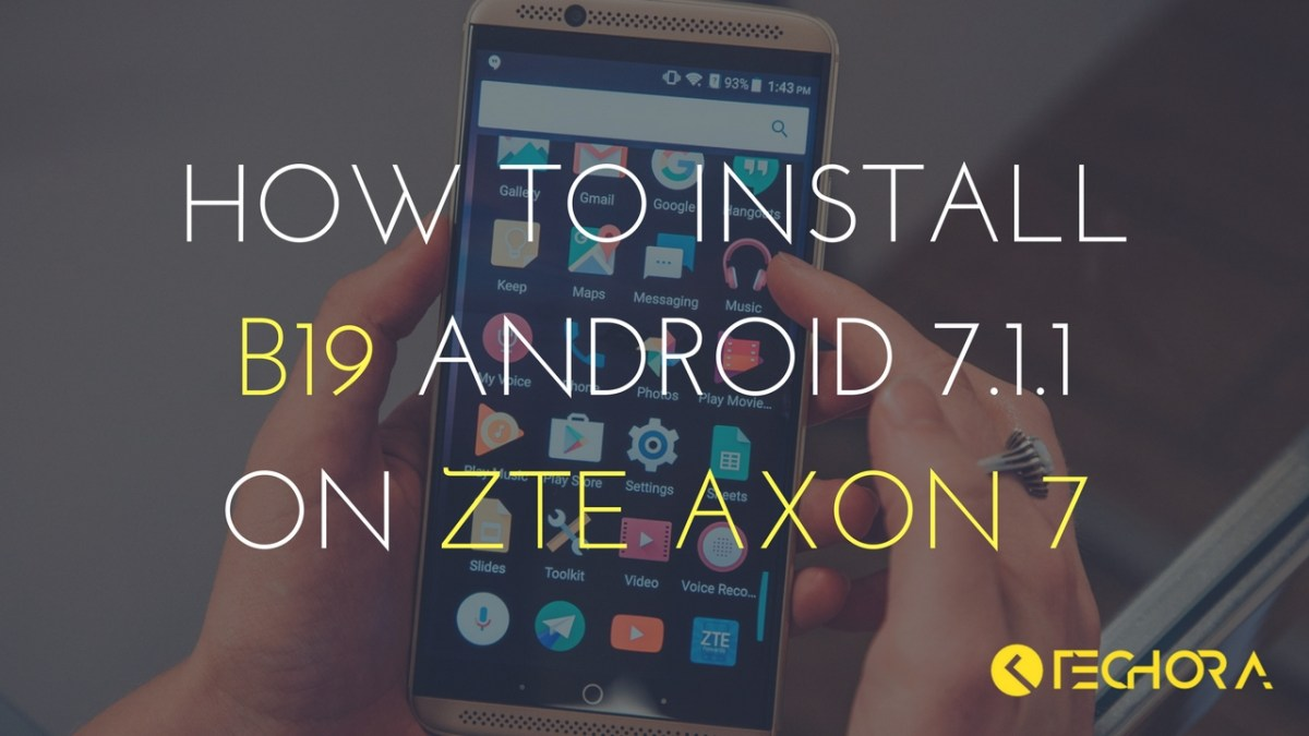 How to Install B19 Android 7.1.1 Nougat On ZTE Axon 7 [OTA]