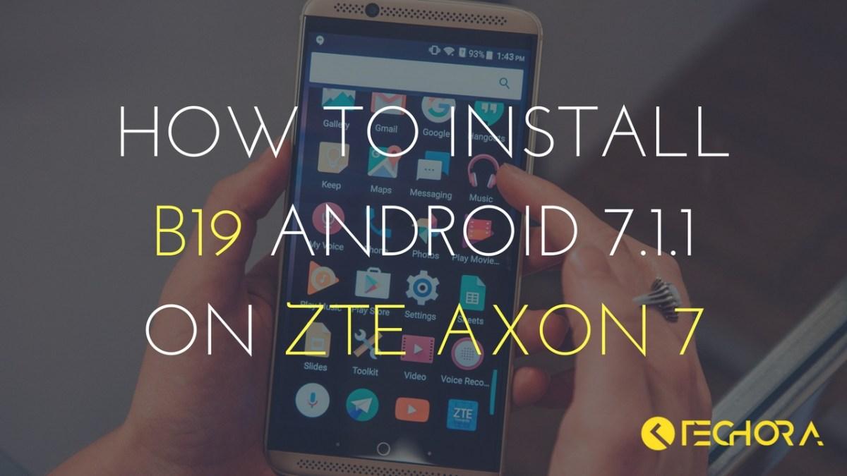 How to Install B19 Android 7.1.1 Nougat On ZTE Axon 7 [OTA]