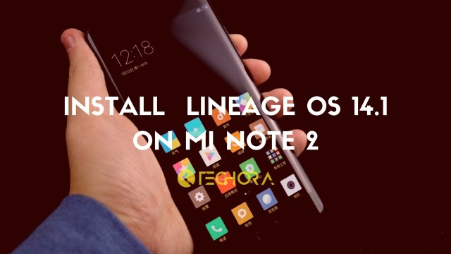 How To Install Unofficial Lineage OS 14 1 On Mi Note 2