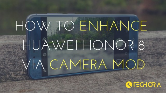 How to Enhance Huawei Honor 8 Camera Using Camera Mod