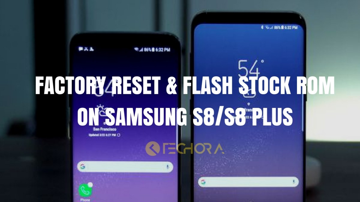 How to Factory Reset & Flash Stock ROM on Samsung S8/S8 Plus