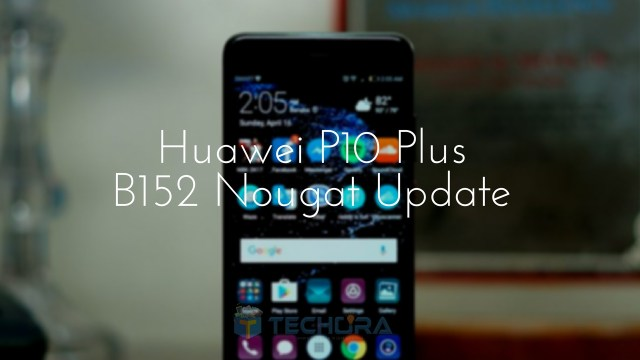 Download Huawei P10 Plus B152 Nougat Update [Europe]