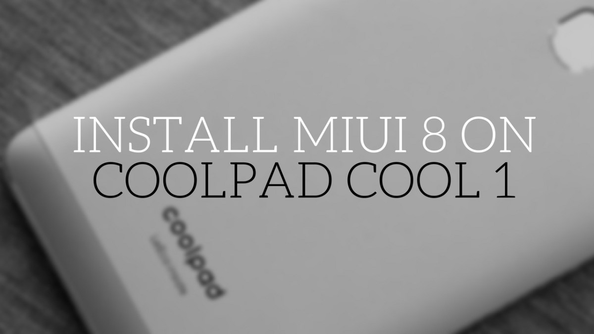How to Install MIUI 8 on Coolpad Cool 1