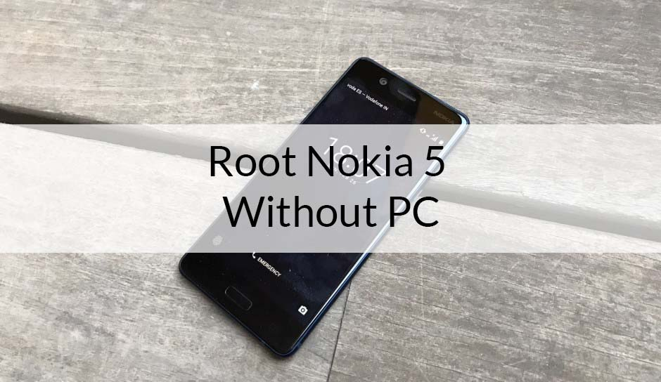 How to Easily Root Nokia 5 Without PC/Laptop