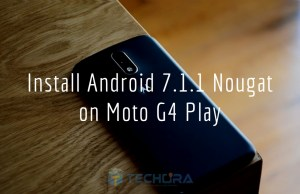Download & Install Android 7.1.1 Nougat on Moto G4 Play