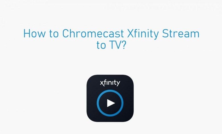 Chromecast Xfinity Stream