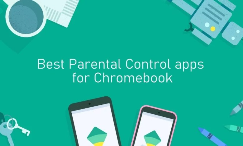 Best Parental COntrol apps for Chromebook