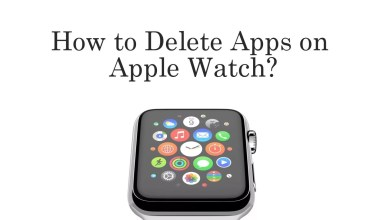 Photo of How to Delete Apps on Apple Watch [2 Methods]