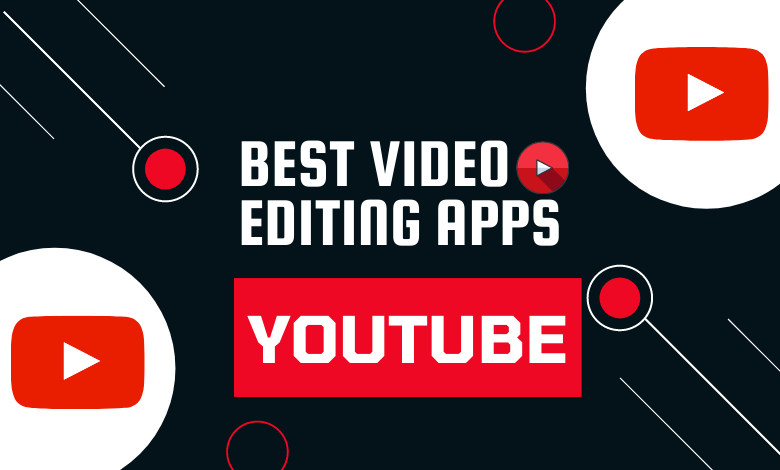 Best Video Editing Apps for YouTube