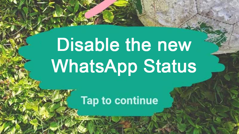 How to disable WhatsApps' New Status Feature in Android