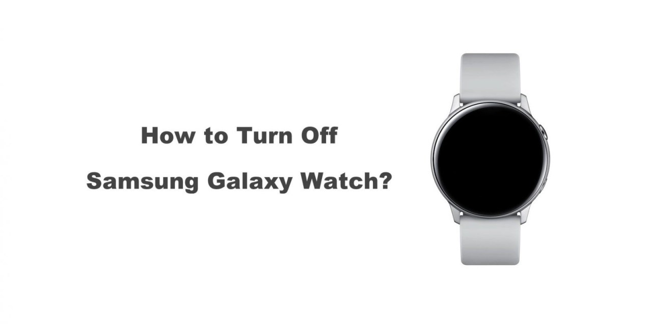 How to Turn Off Your Samsung Galaxy Watch