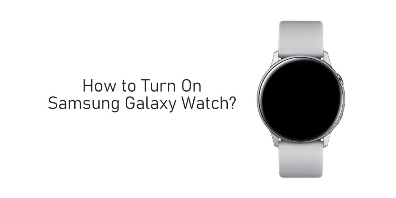How to Turn On Samsung Galaxy Watch