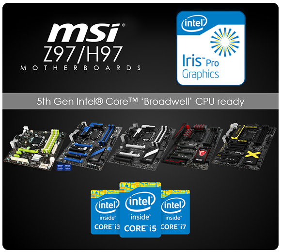 MSI Z97 & H97 Motherboards Fully Support the 5th Generation Intel® Core™ CPUs