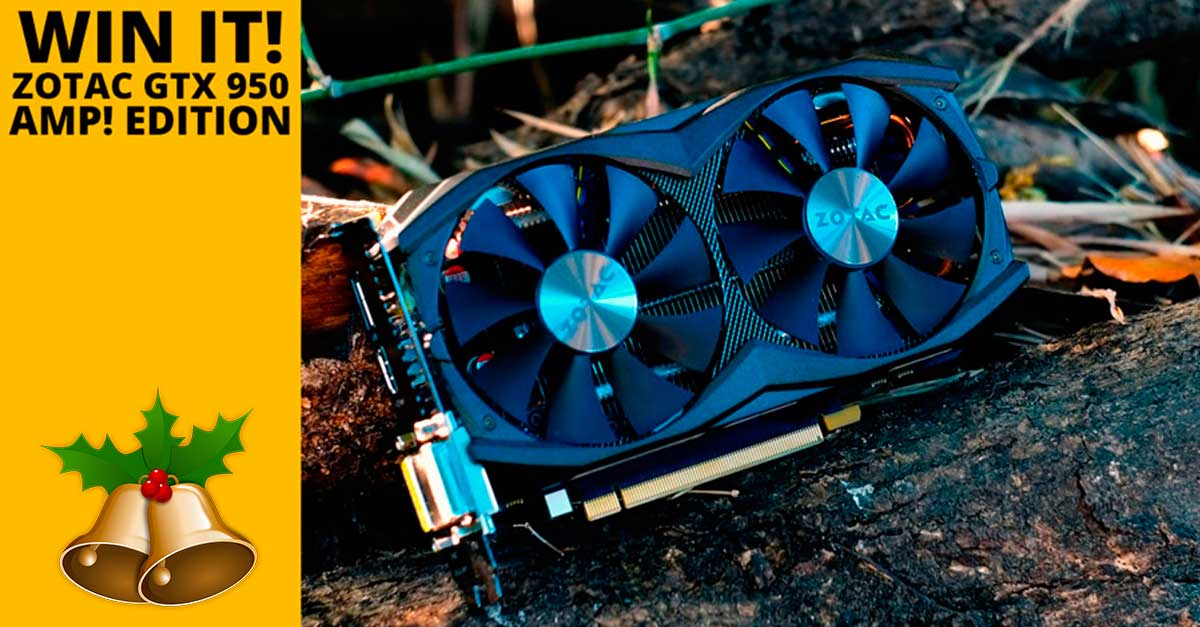UPDATE: Win A ZOTAC GTX 950 AMP! Edition!