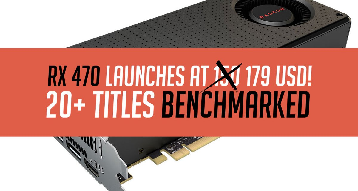 AMD Launches Radeon RX 470 + Benchmarks!