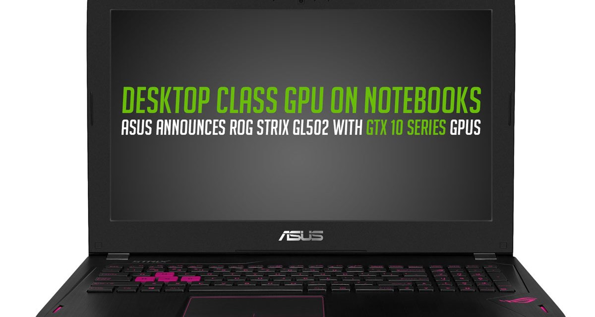 ASUS ROG Announces GTX 1070 & GTX 1060 Powered GL502 Notebook