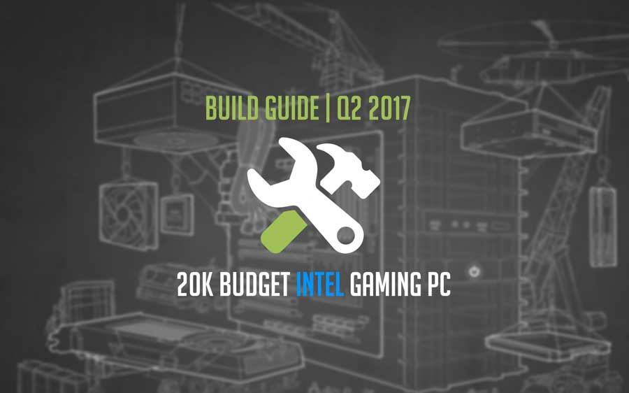 Build Guide | 20K Budget Intel Gaming PC | Q2 2017