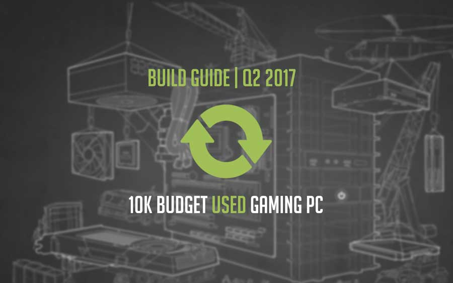 Build Guide   10K Used Budget Gaming PC   Q2 2017