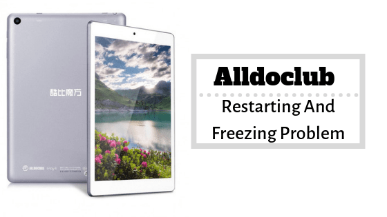 Methods To Fix Alldocube Restarting And Freezing Problem - Techregister