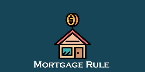 Mortgage Rule - All you Need to Know About Mortgages