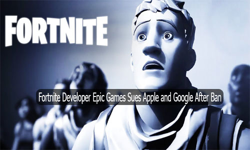 Fortnite Developer Epic Games Sues Apple and Google After Ban