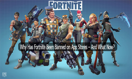 Why Has Fortnite Been Banned on App Stores – And What Now?