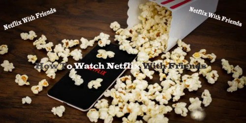 How To Watch Netflix With Friends