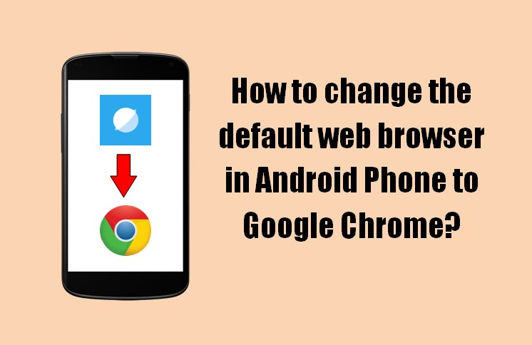 How to change the default web browser in Android Phone to Google Chrome