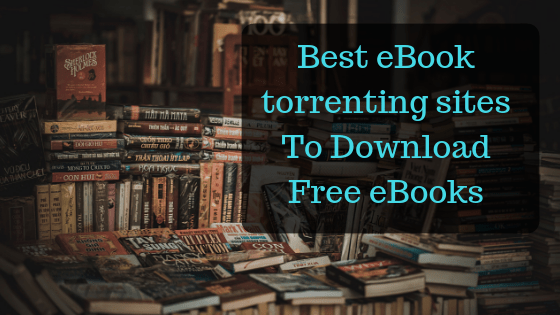 Best eBook torrenting sites To Download Free eBooks