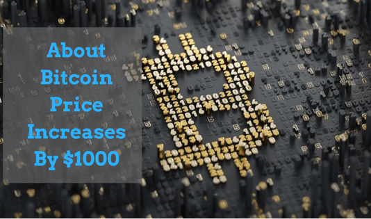 Bitcoin Price Increases By $1000
