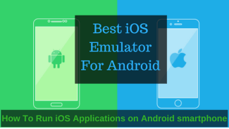 Best iOS Emulator For Android To Run iOS Apps On Android