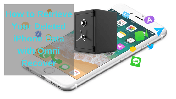 How to Retrieve Your Deleted iPhone Data with Omni Recover