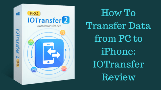 How To Transfer Data from PC to iPhone_ IOTransfer Review