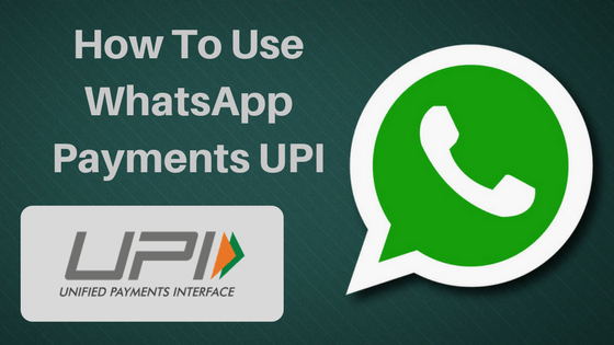 How To Use WhatsApp Payments UPI