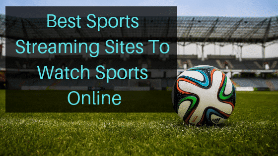Best Sports Streaming Sites To Watch Sports Online