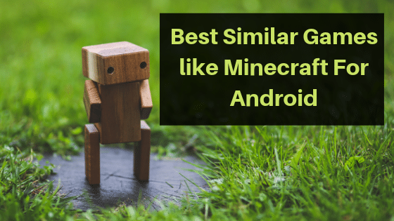 10 Best Similar Games like Minecraft For Android