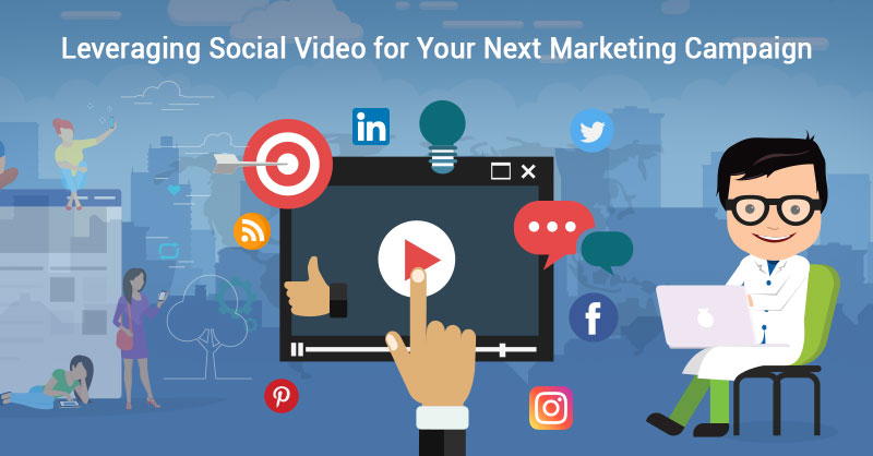 Leveraging Social Video For Your Next Marketing Campaig
