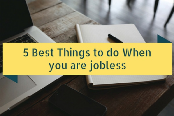 5 Best Things to do When you are jobless