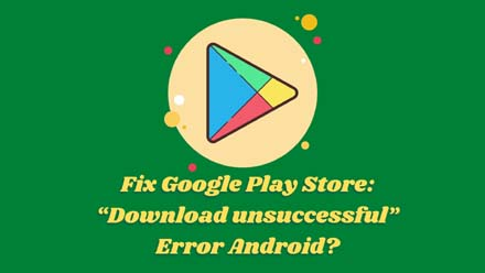 "Play Store: ""Download unsuccessful"""